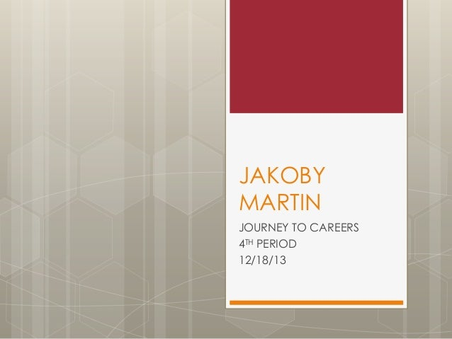 JAKOBY MARTIN JOURNEY TO CAREERS 4TH PERIOD 12/18/13