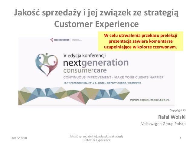 Jakość sprzedaży i jej związek ze strategią Customer Experience 2016-10-18 Jakość sprzedaży i jej związek ze strategią Cus...