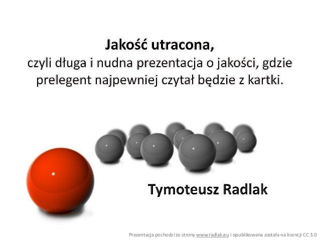 Prezentacja pochodzi ze strony www.radlak.eu i opublikowana została na licencji CC 3.0