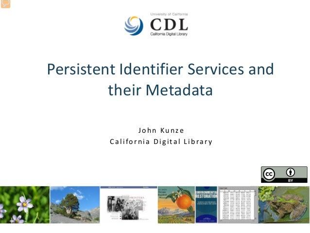 Persistent Identifier Services and their Metadata John Kunze California Digital Library