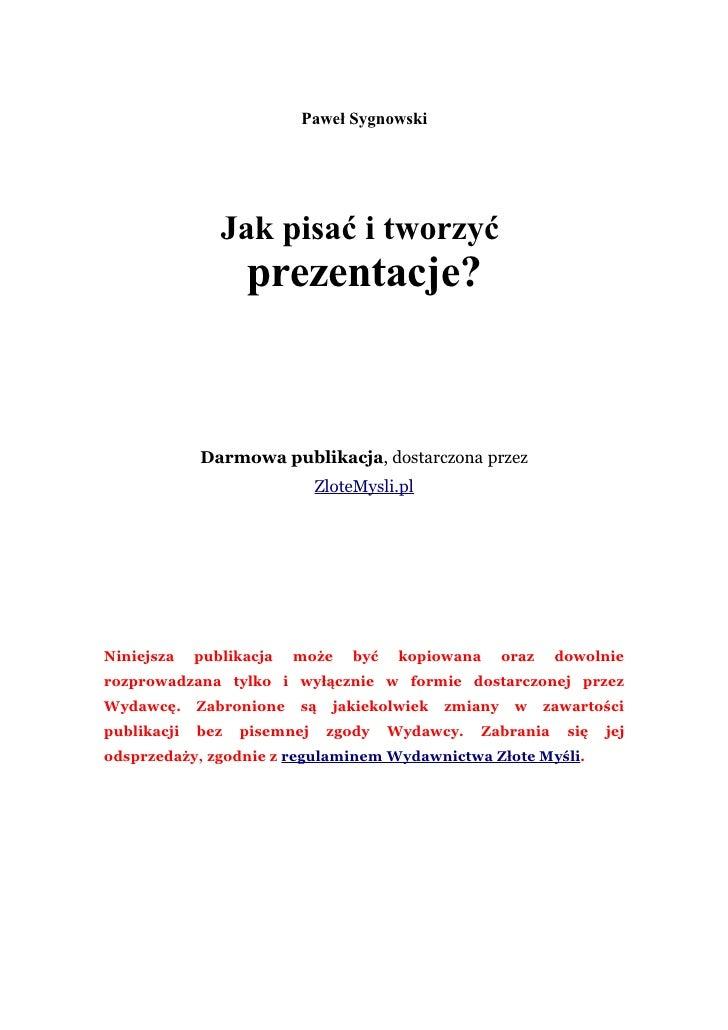 Paweł Sygnowski                     Jak pisać i tworzyć                    prezentacje?                 Darmowa publikacja...