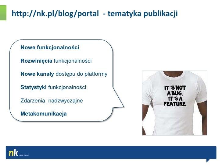 http://nk.pl/blog/portal  - tematyka publikacji<br />Nowe funkcjonalności<br />Rozwinięcia funkcjonalności<br />Nowe kanał...