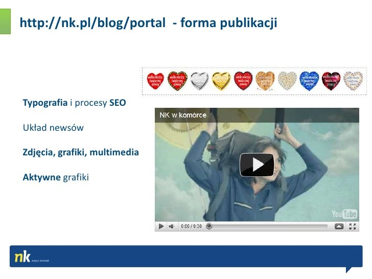 http://nk.pl/blog/portal  - forma publikacji<br />Typografia i procesy SEO <br />Układ newsów<br />Zdjęcia, grafiki, multi...