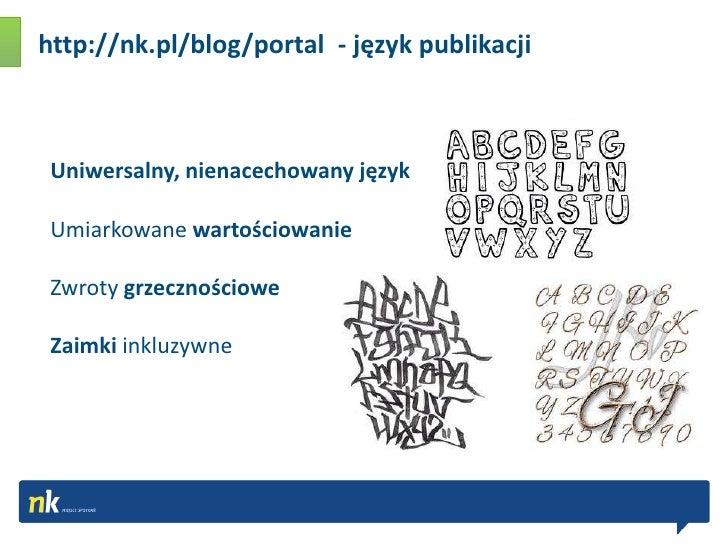 http://nk.pl/blog/portal  - język publikacji <br />Uniwersalny, nienacechowany język<br />Umiarkowane wartościowanie<br />...