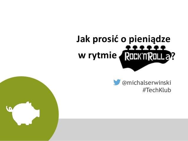Jak prosić o pieniądze  @michalserwinski #TechKlub  w rytmie  a?