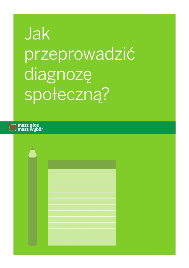 2 Zasady uniwersalne > Jak przeprowadzić diagnozę Diagnoza społeczna to badanie społeczności lokalnej, którego celem jest...