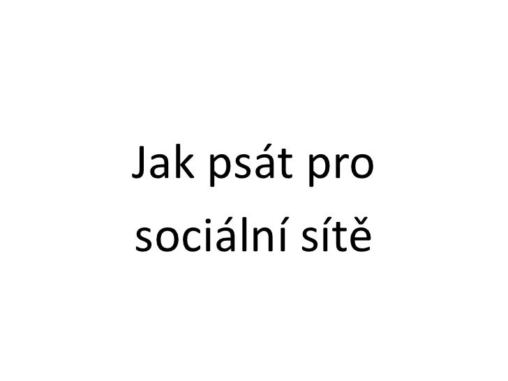 Jak psát pro <br />sociální sítě<br />