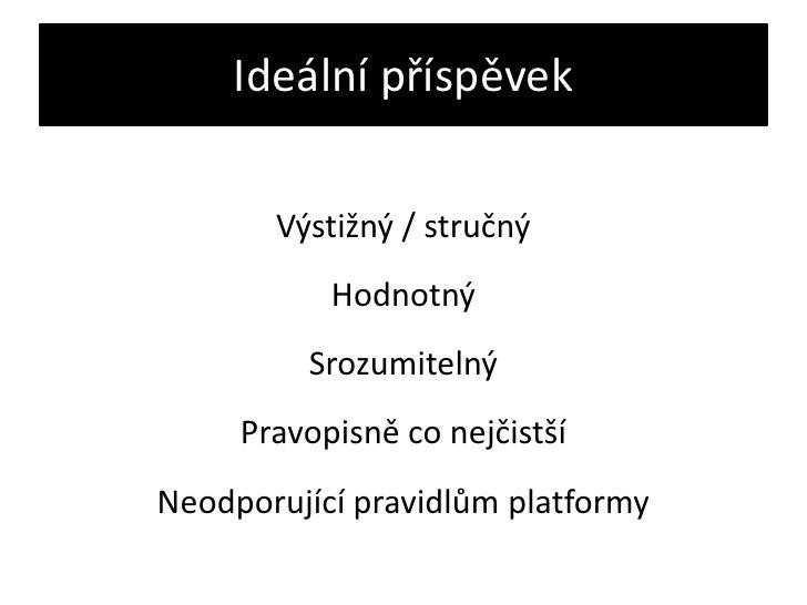Ideální příspěvek<br />Výstižný / stručný<br />Hodnotný<br />Srozumitelný<br />Pravopisně co nejčistší<br />Neodporující p...