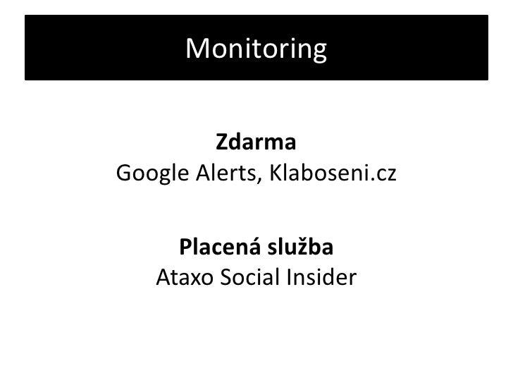 Monitoring<br />ZdarmaGoogleAlerts, Klaboseni.cz<br />Placená službaAtaxoSocialInsider<br />
