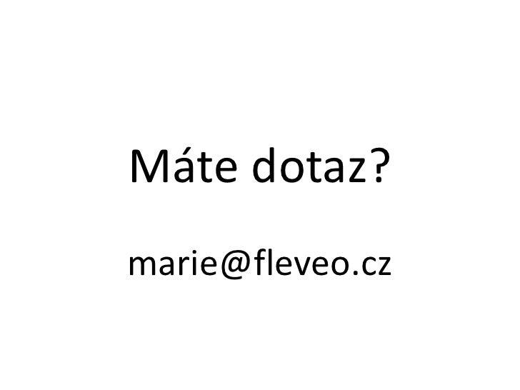 Máte dotaz?<br />marie@fleveo.cz<br />
