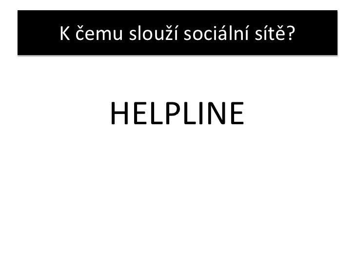 K čemu slouží sociální sítě?<br />HELPLINE<br />