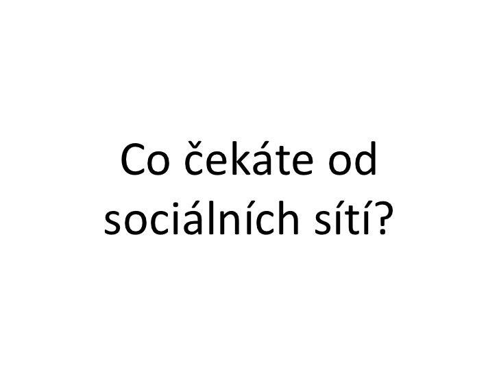 Co čekáte od sociálních sítí?<br />