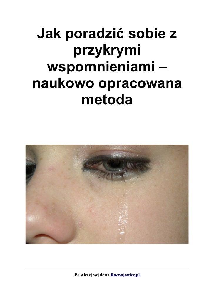 Jak poradzić sobie z      przykrymi  wspomnieniami –naukowo opracowana       metoda     Po więcej wejdź na Rozwojowiec.pl