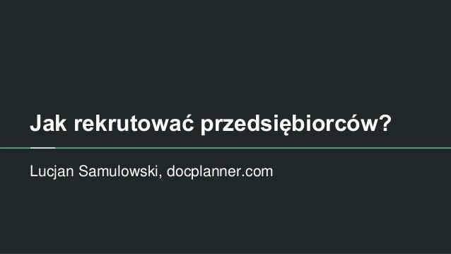 Jak rekrutować przedsiębiorców? Lucjan Samulowski, docplanner.com