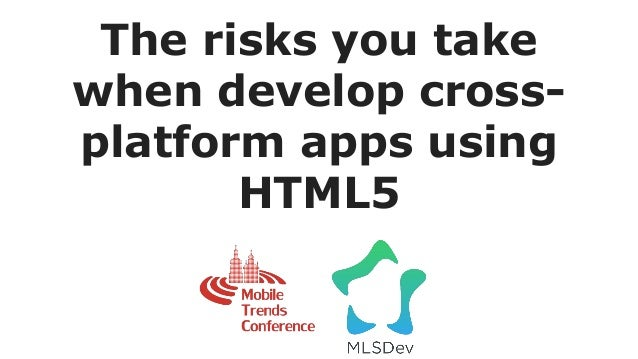 The risks you take when develop cross- platform apps using HTML5
