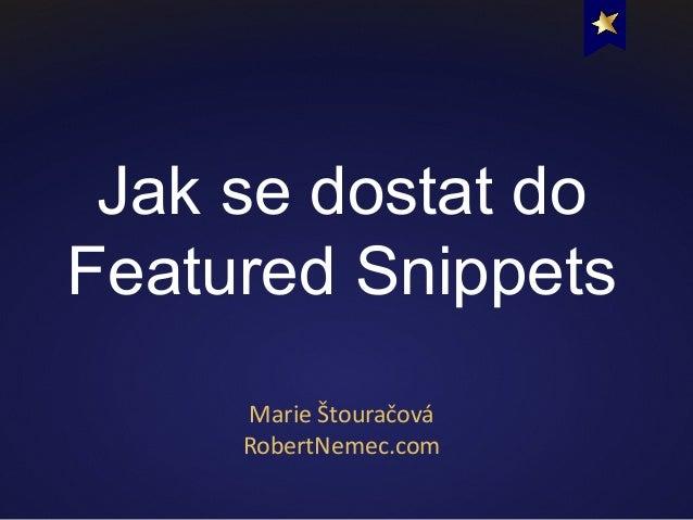 Jak se dostat do Featured Snippets MarieŠtouračová RobertNemec.com
