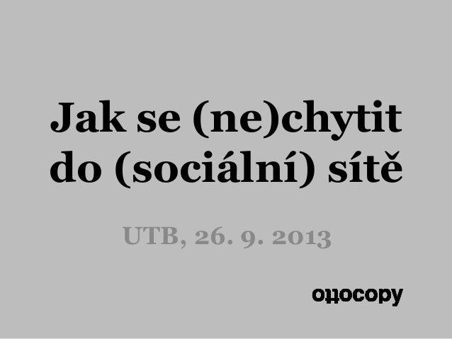 Jak se (ne)chytit do (sociální) sítě UTB, 26. 9. 2013