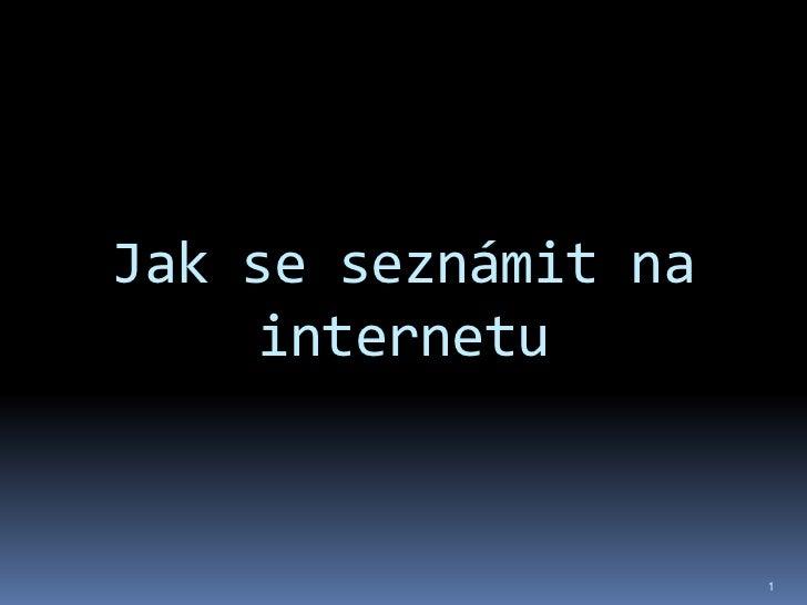 Jak se seznámit na    internetu                     1