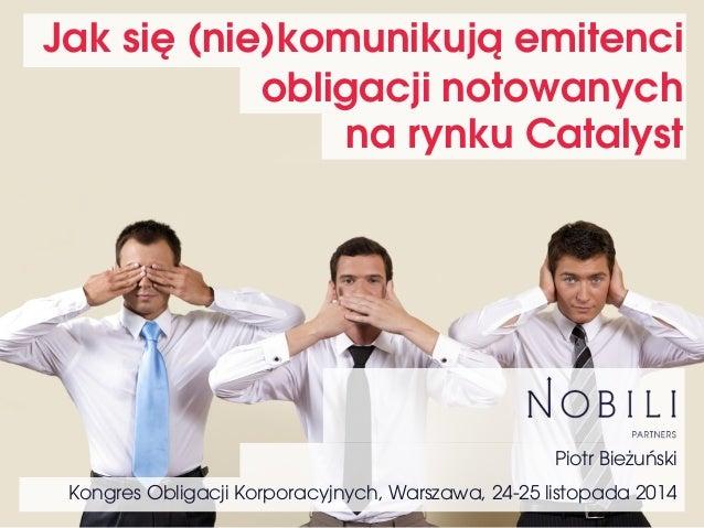 Piotr Bieżuński na rynku Catalyst Jak się (nie)komunikują emitenci Kongres Obligacji Korporacyjnych, Warszawa, 24-25 listo...