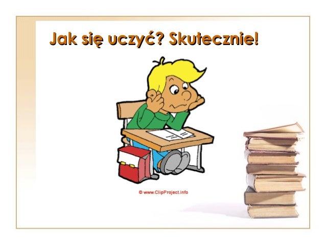 Jak się uczyć? Skutecznie!Jak się uczyć? Skutecznie!
