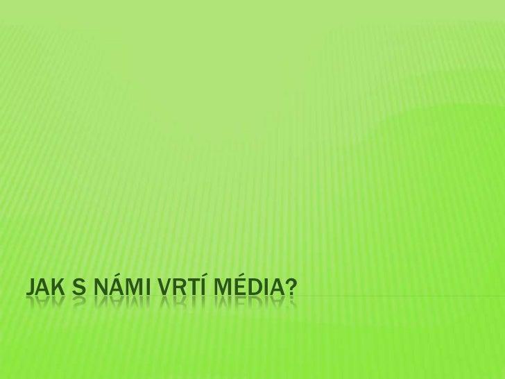 Jak s námi vrtí média?<br />