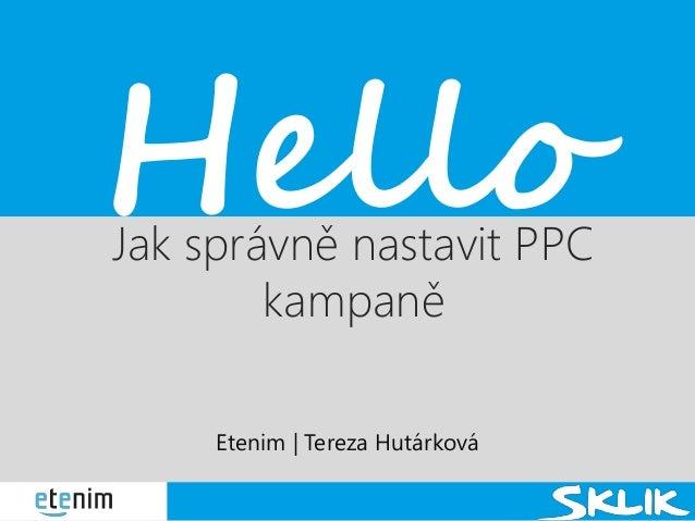 Hello  Jak správně nastavit PPC kampaně Etenim | Tereza Hutárková