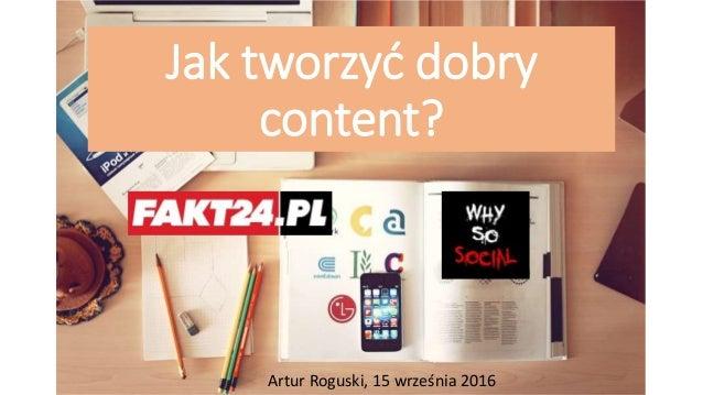 Jak tworzyć dobry content? Artur Roguski, 15 września 2016