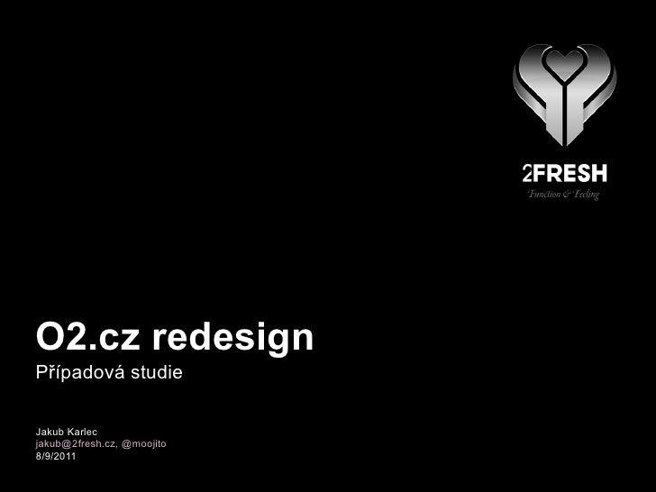 O2.cz redesignPřípadová studieJakub Karlecjakub@2fresh.cz, @moojito8/9/2011