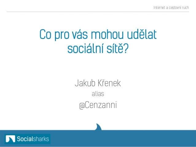 Co pro vás mohou udělat sociální sítě? Jakub Křenek alias @Cenzanni Internet a cestovní ruch