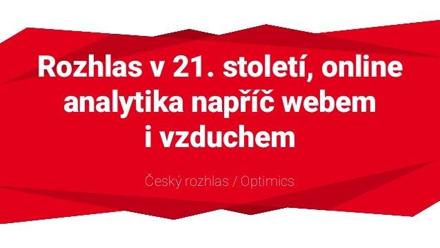 Rozhlas v 21. století, online analytika napříč webem ivzduchem Český rozhlas / Optimics