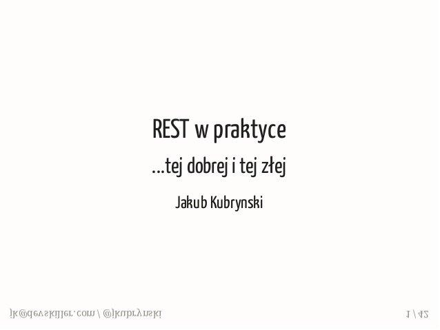 REST w praktyce ...tej dobrej i tej złej Jakub Kubrynski jk@devskiller.com / @jkubrynski 1 / 42