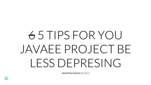 JDD 2016 - Jakub Marchwicki - 6 Tips For You JavaEE Project Be Less Depresing