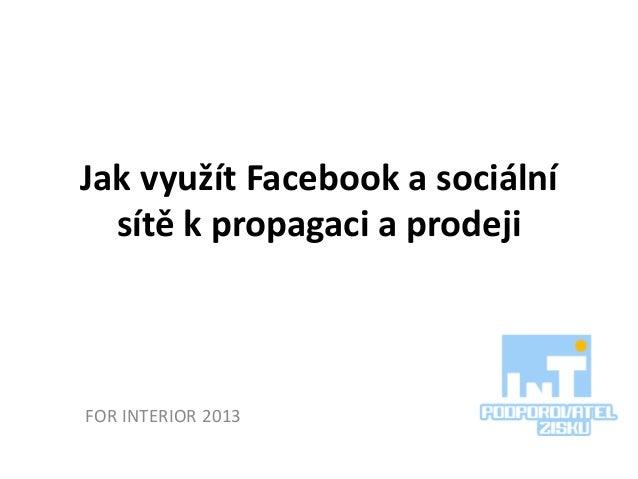 Jak využít Facebook a sociální sítě k propagaci a prodeji FOR INTERIOR 2013