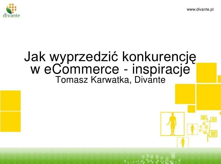 Tytuł prezentacji<br />podtytuł<br />Jak wyprzedzić konkurencję w eCommerce - inspiracjeTomasz Karwatka, Divante<br />
