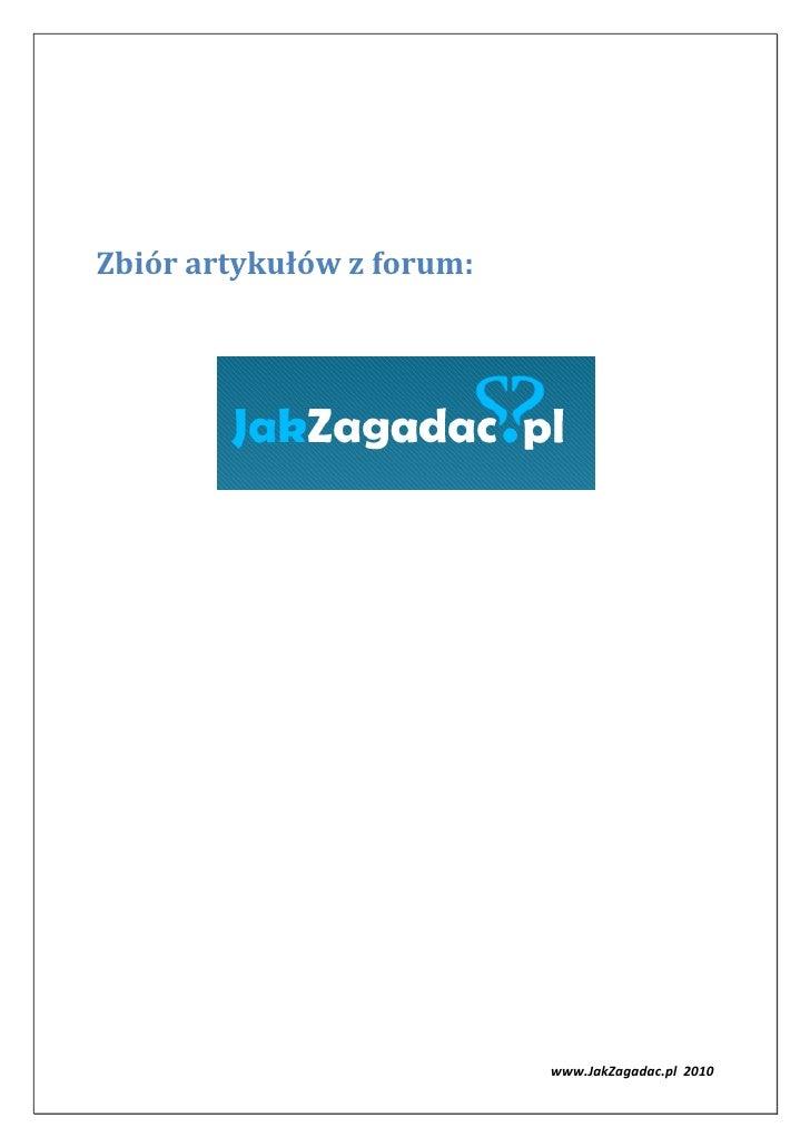 Zbiór artykułów z forum:                           www.JakZagadac.pl 2010