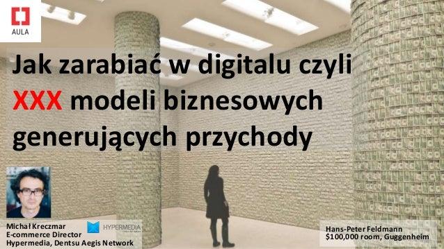 Michał Kreczmar E-commerce Director Hypermedia, Dentsu Aegis Network Jak zarabiać w digitalu czyli XXX modeli biznesowych ...