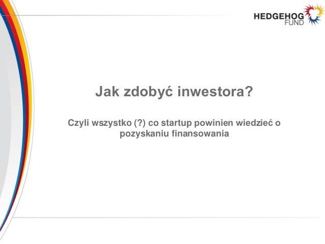 Jak zdobyć inwestora? Czyli wszystko (?) co startuppowinien wiedzieć o pozyskaniu finansowania