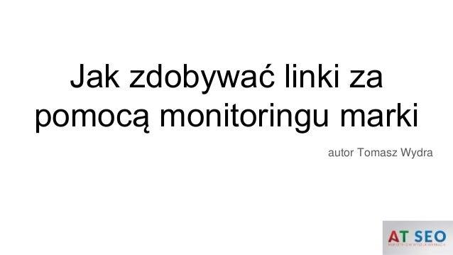 Jak zdobywać linki za pomocą monitoringu marki autor Tomasz Wydra