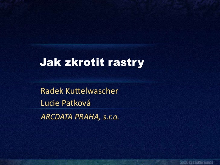 Jak zkrotit rastryRadek KuttelwascherLucie PatkováARCDATA PRAHA, s.r.o.