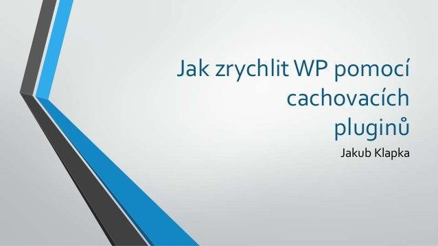 Jak zrychlitWP pomocí cachovacích pluginů Jakub Klapka