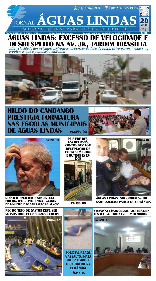 ÁGUAS LINDAS DE GOIÁS - DE 13/12/2016 À 20/12/2016. e-mail:jornalaguaslindas@hotmail.com Diretor: Valdivino de Oliveira - ...