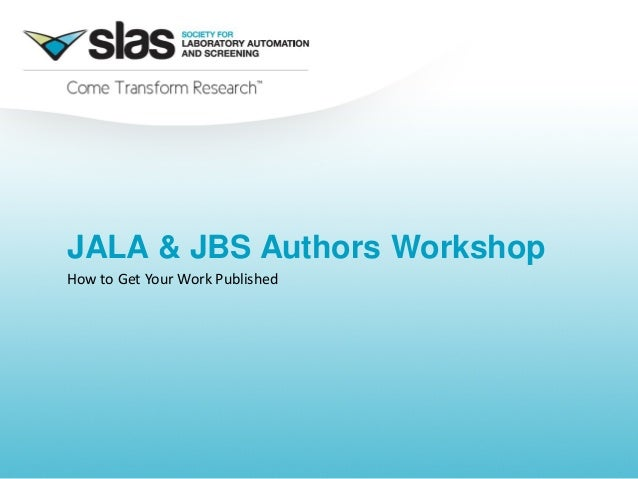 JALA & JBS Authors Workshop How to Get Your Work Published