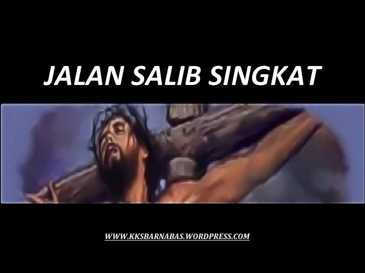 JALAN SALIB SINGKAT    WWW.KKSBARNABAS.WORDPRESS.COM