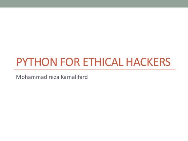 PYTHON FOR ETHICAL HACKERS Mohammad reza Kamalifard