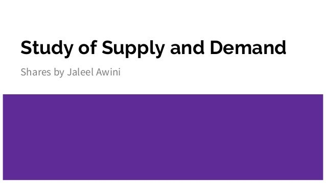 Study of Supply and Demand Shares by Jaleel Awini