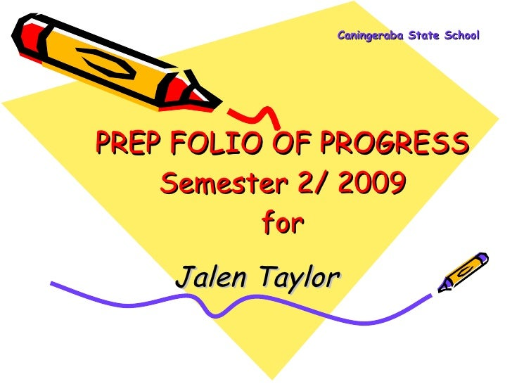 Caningeraba State School PREP FOLIO OF PROGRESS Semester 2/ 2009 for Jalen Taylor