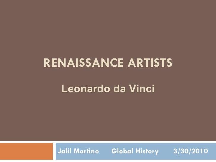 RENAISSANCE ARTISTS Jalil Martino  Global History  3/30/2010 Leonardo da Vinci