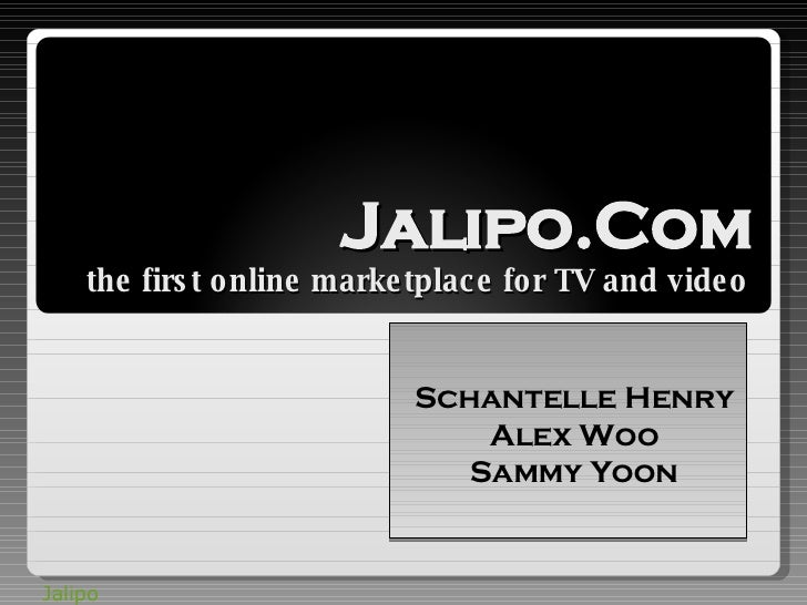 Jalipo.Com the first online marketplace for TV and video Schantelle Henry Alex Woo Sammy Yoon Jalipo