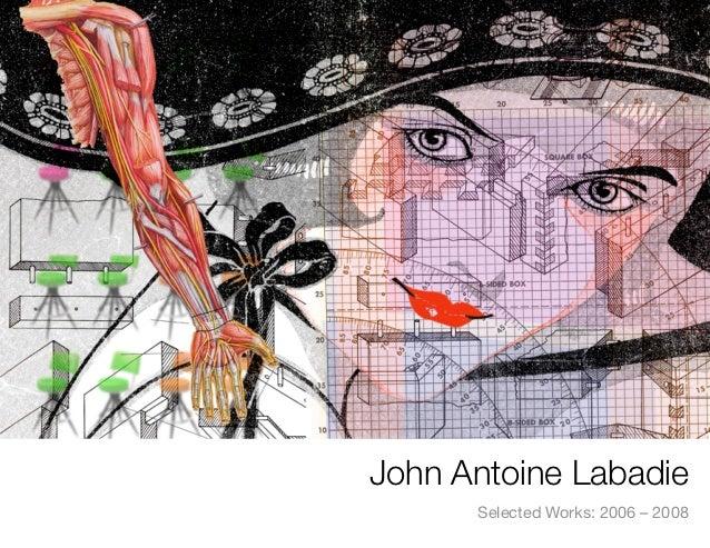 John Antoine Labadie      Selected Works: 2006 – 2008