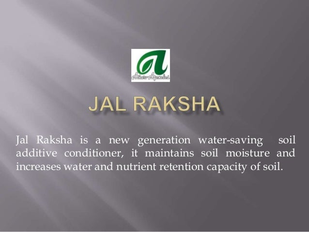 Jal Raksha is a new generation water-saving soil additive conditioner, it maintains soil moisture and increases water and ...